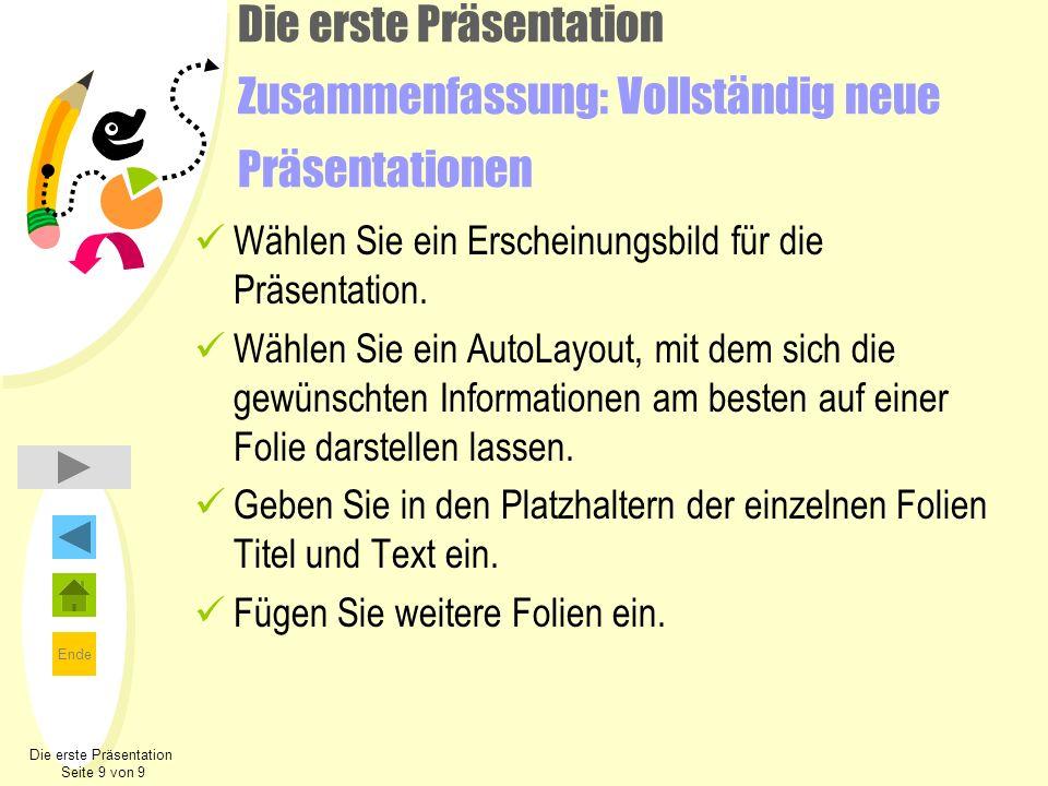 Ende Die erste Präsentation Zusammenfassung: Vollständig neue Präsentationen Wählen Sie ein Erscheinungsbild für die Präsentation. Wählen Sie ein Auto