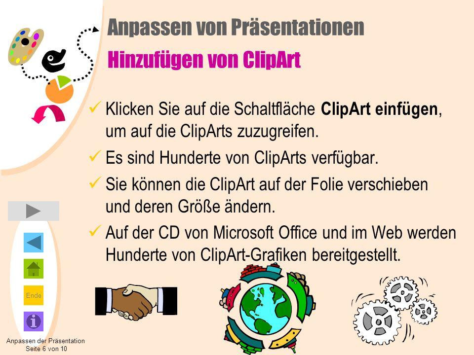 Ende Anpassen von Präsentationen Hinzufügen von ClipArt Klicken Sie auf die Schaltfläche ClipArt einfügen, um auf die ClipArts zuzugreifen. Es sind Hu
