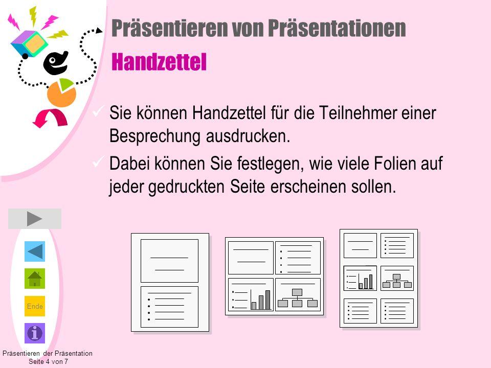 Ende Präsentieren von Präsentationen Handzettel Sie können Handzettel für die Teilnehmer einer Besprechung ausdrucken. Dabei können Sie festlegen, wie