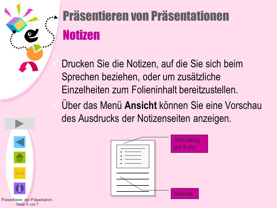 Ende Präsentieren von Präsentationen Notizen Drucken Sie die Notizen, auf die Sie sich beim Sprechen beziehen, oder um zusätzliche Einzelheiten zum Fo