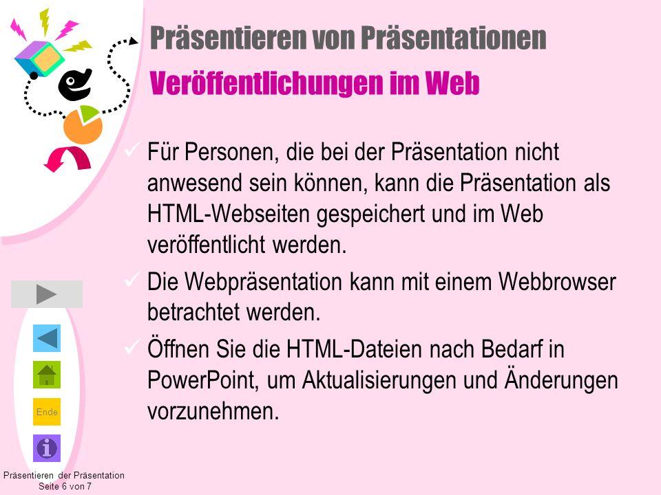 Ende Präsentieren von Präsentationen Veröffentlichungen im Web Für Personen, die bei der Präsentation nicht anwesend sein können, kann die Präsentatio