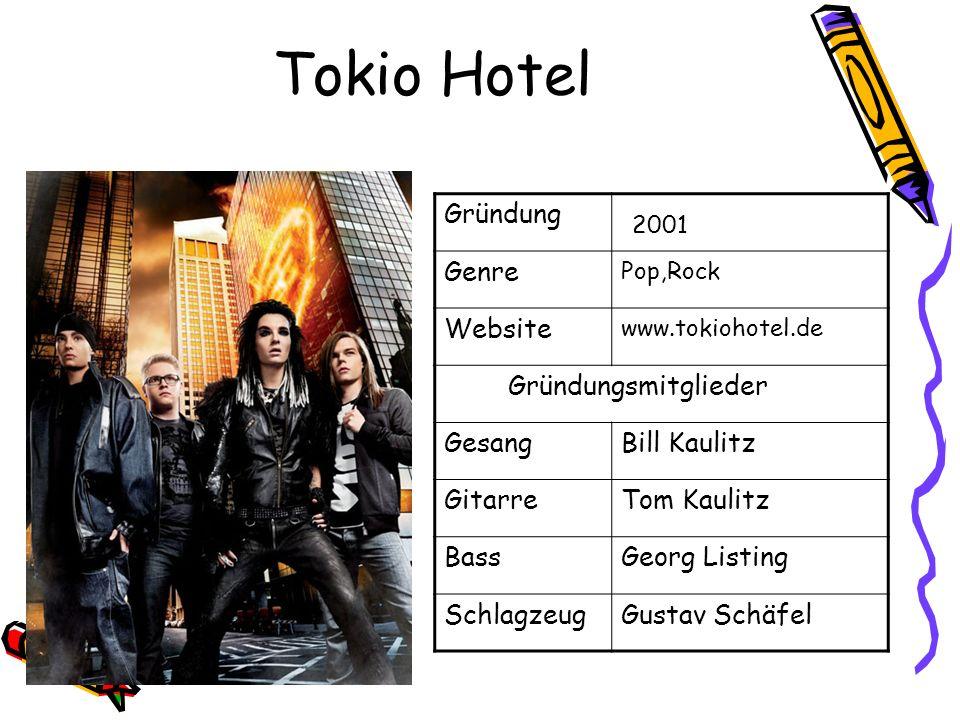 Tokio Hotel Gründung 2001 Genre Pop,Rock Website www.tokiohotel.de Gründungsmitglieder GesangBill Kaulitz GitarreTom Kaulitz BassGeorg Listing Schlagz