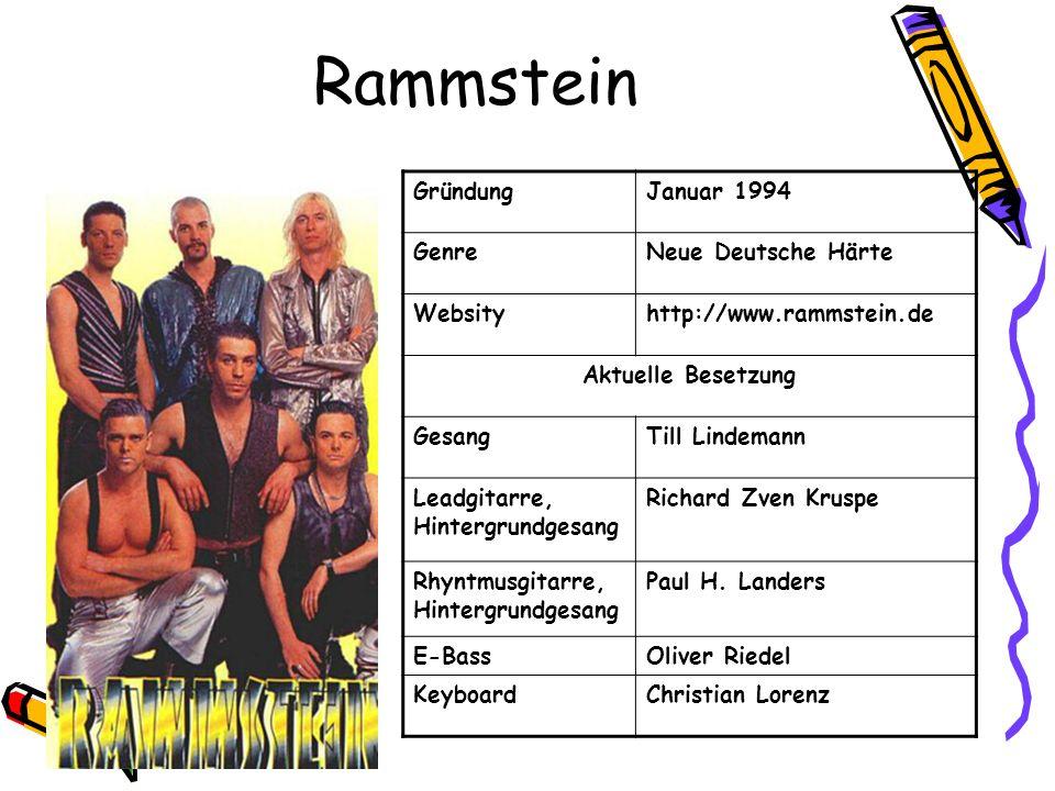 Rammstein GründungJanuar 1994 GenreNeue Deutsche Härte Websityhttp://www.rammstein.de Aktuelle Besetzung GesangTill Lindemann Leadgitarre, Hintergrund