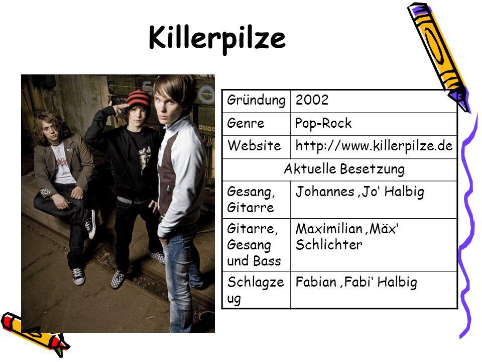 Killerpilze Gründung2002 GenrePop-Rock Websitehttp://www.killerpilze.de Aktuelle Besetzung Gesang, Gitarre Johannes Jo Halbig Gitarre, Gesang und Bass