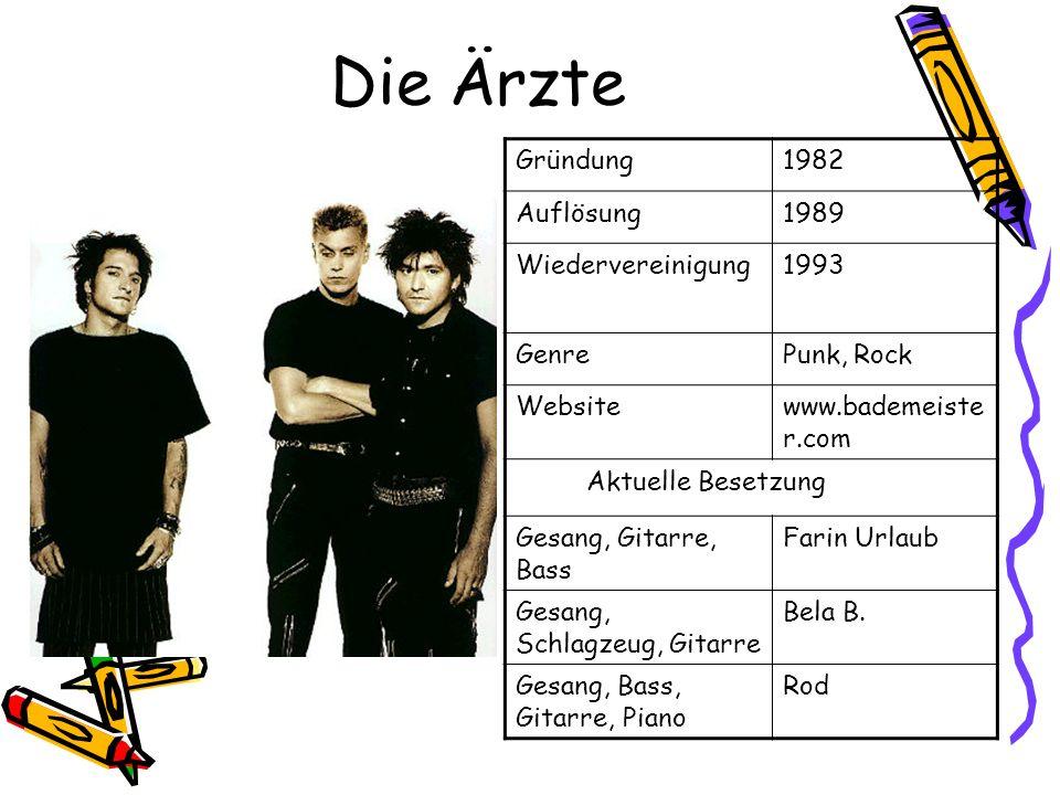 Die Ärzte Gründung1982 Auflösung1989 Wiedervereinigung1993 GenrePunk, Rock Websitewww.bademeiste r.com Aktuelle Besetzung Gesang, Gitarre, Bass Farin