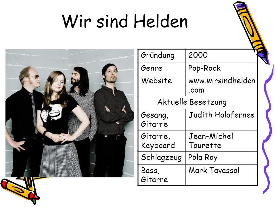 Wir sind Helden Gründung2000 GenrePop-Rock Websitewww.wirsindhelden.com Aktuelle Besetzung Gesang, Gitarre Judith Holofernes Gitarre, Keyboard Jean-Mi