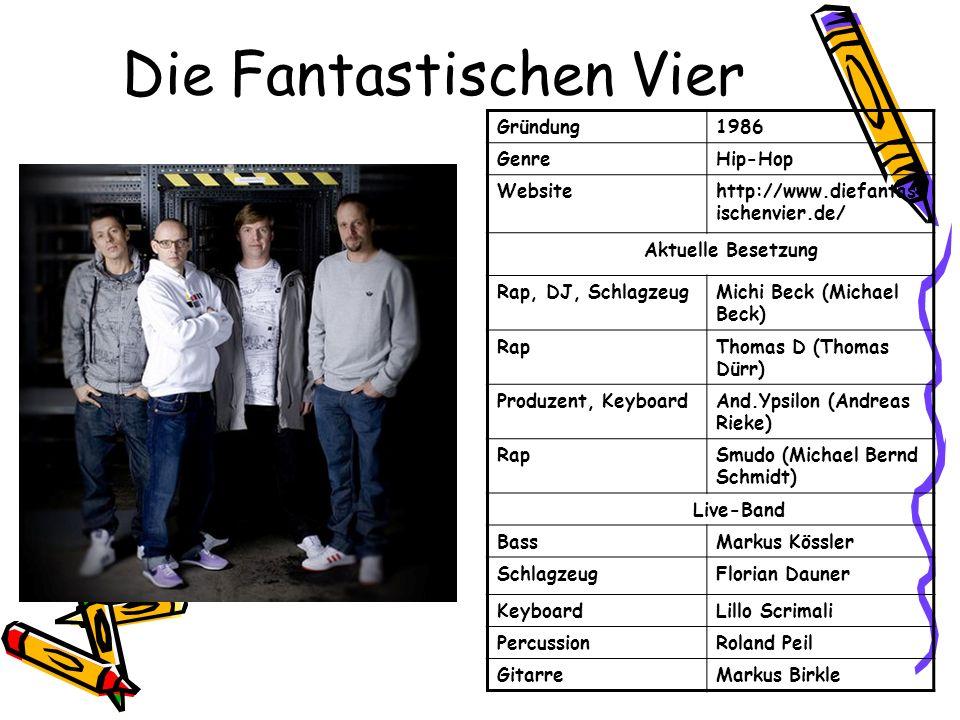 Die Fantastischen Vier Gründung1986 GenreHip-Hop Websitehttp://www.diefantast ischenvier.de/ Aktuelle Besetzung Rap, DJ, SchlagzeugMichi Beck (Michael