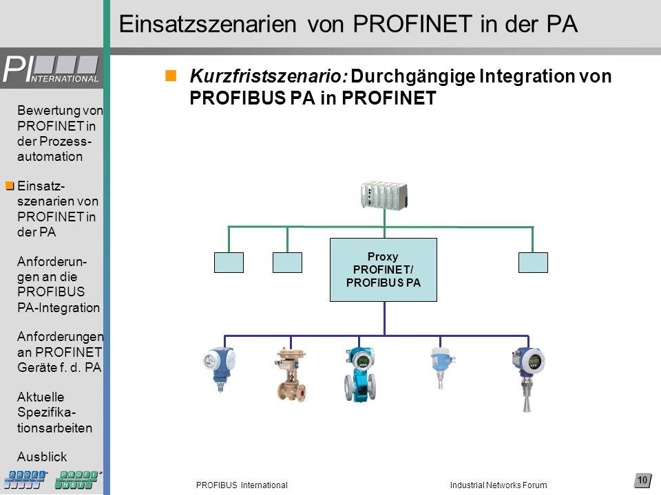 10 PROFIBUS International Bewertung von PROFINET in der Prozess- automation Einsatz- szenarien von PROFINET in der PA Anforderun- gen an die PROFIBUS