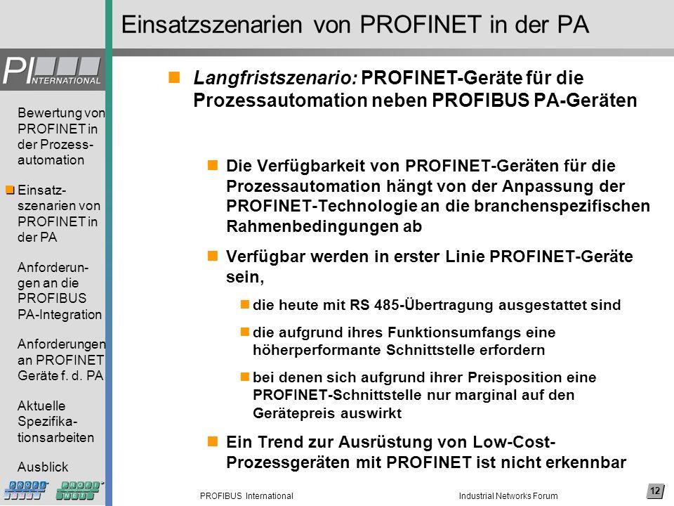 12 PROFIBUS International Bewertung von PROFINET in der Prozess- automation Einsatz- szenarien von PROFINET in der PA Anforderun- gen an die PROFIBUS