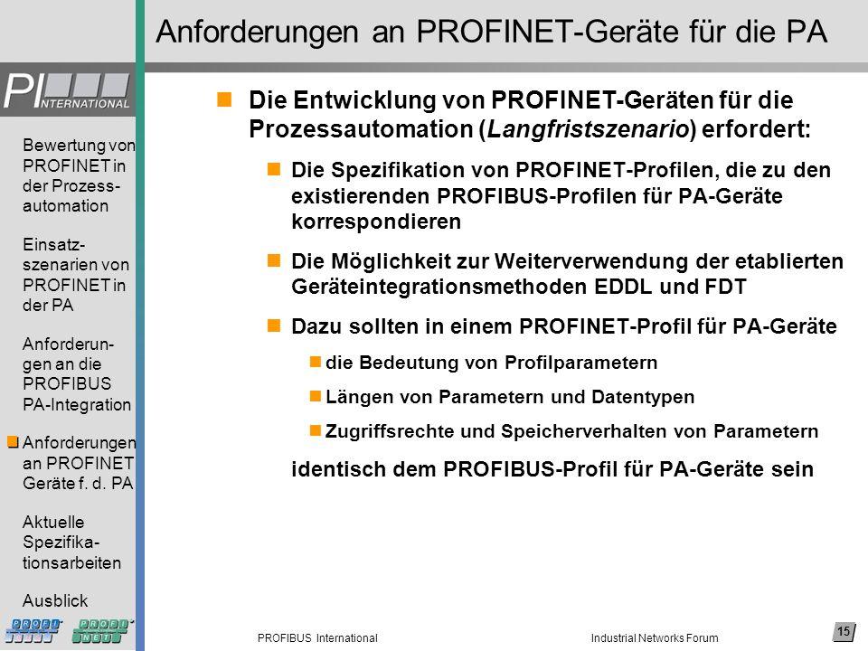 15 PROFIBUS International Bewertung von PROFINET in der Prozess- automation Einsatz- szenarien von PROFINET in der PA Anforderun- gen an die PROFIBUS