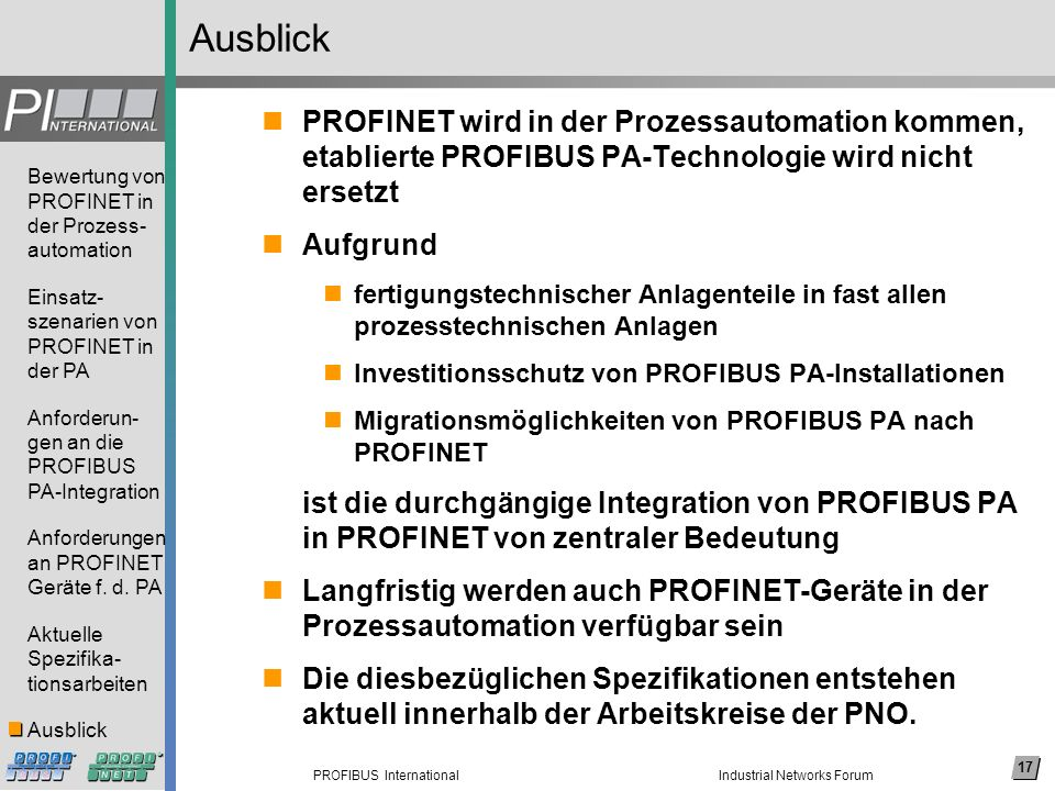 17 PROFIBUS International Bewertung von PROFINET in der Prozess- automation Einsatz- szenarien von PROFINET in der PA Anforderun- gen an die PROFIBUS