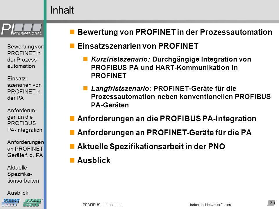 3 PROFIBUS International Bewertung von PROFINET in der Prozess- automation Einsatz- szenarien von PROFINET in der PA Anforderun- gen an die PROFIBUS PA-Integration Anforderungen an PROFINET Geräte f.