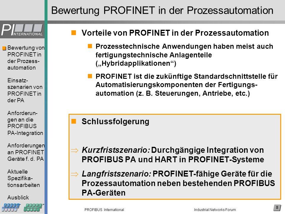 8 PROFIBUS International Bewertung von PROFINET in der Prozess- automation Einsatz- szenarien von PROFINET in der PA Anforderun- gen an die PROFIBUS P