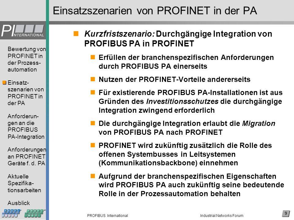 9 PROFIBUS International Bewertung von PROFINET in der Prozess- automation Einsatz- szenarien von PROFINET in der PA Anforderun- gen an die PROFIBUS P
