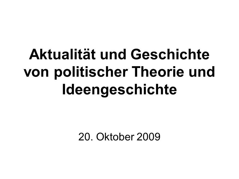 Aktualität und Geschichte von politischer Theorie und Ideengeschichte 20. Oktober 2009