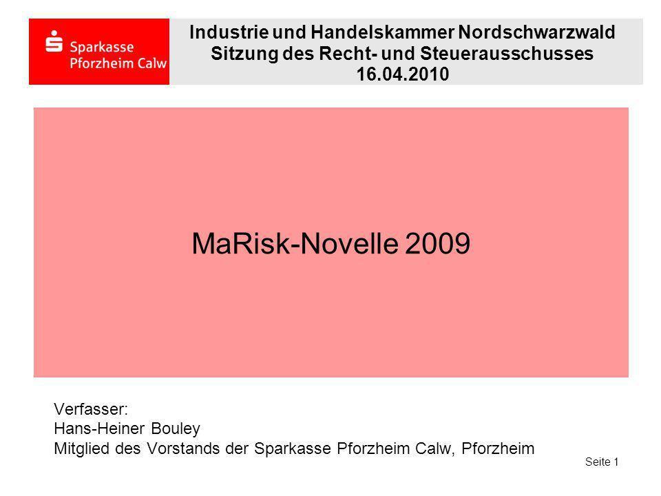 MaRisk-Novelle 2009 Verfasser: Hans-Heiner Bouley Mitglied des Vorstands der Sparkasse Pforzheim Calw, Pforzheim Industrie und Handelskammer Nordschwa