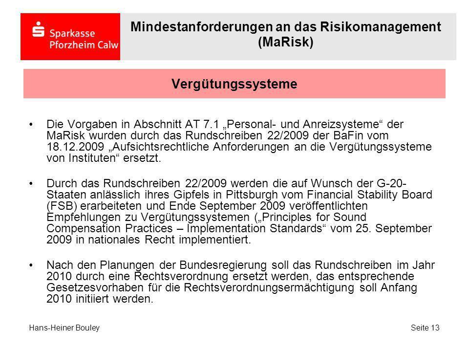 Vergütungssysteme Die Vorgaben in Abschnitt AT 7.1 Personal- und Anreizsysteme der MaRisk wurden durch das Rundschreiben 22/2009 der BaFin vom 18.12.2