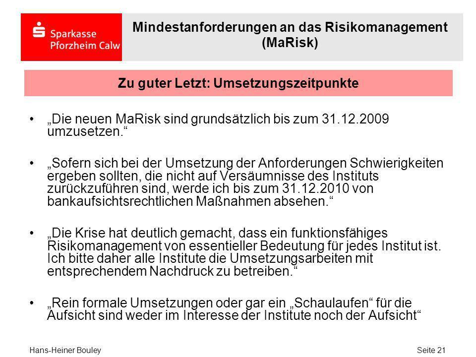 Zu guter Letzt: Umsetzungszeitpunkte Die neuen MaRisk sind grundsätzlich bis zum 31.12.2009 umzusetzen. Sofern sich bei der Umsetzung der Anforderunge