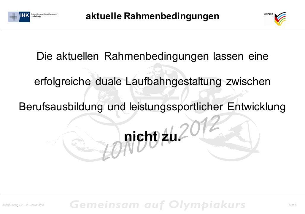 OSP Leipzig e.V. – IF – Januar 2010 Seite 5 aktuelle Rahmenbedingungen Die aktuellen Rahmenbedingungen lassen eine erfolgreiche duale Laufbahngestaltu