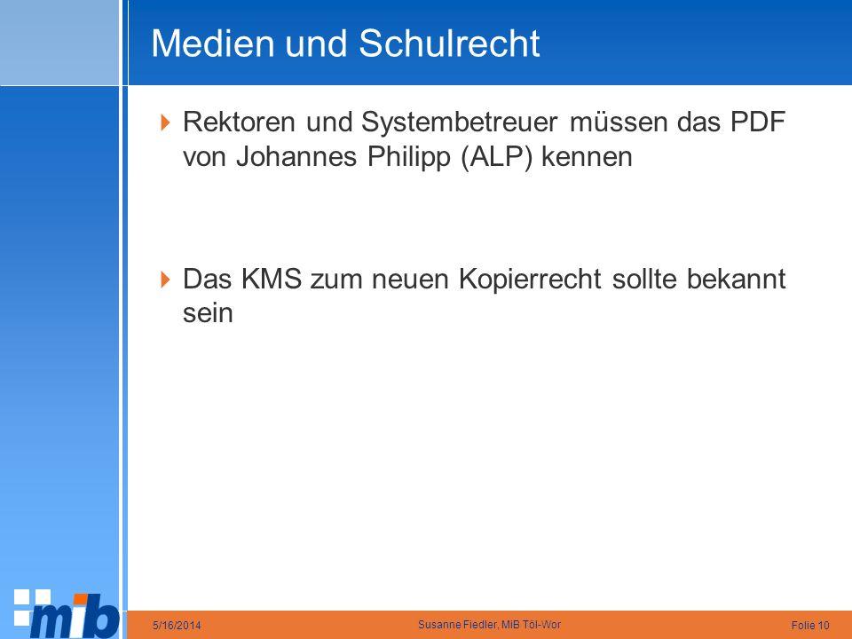Folie 105/16/2014 Susanne Fiedler, MiB Töl-Wor Medien und Schulrecht Rektoren und Systembetreuer müssen das PDF von Johannes Philipp (ALP) kennen Das