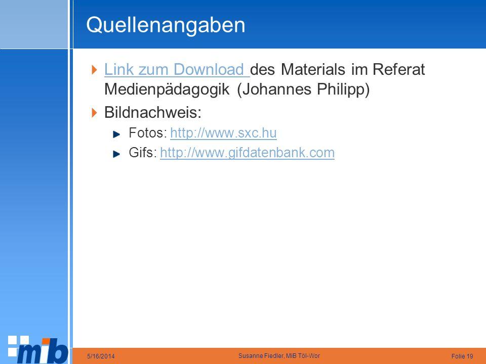 Folie 195/16/2014 Susanne Fiedler, MiB Töl-Wor Quellenangaben Link zum Download des Materials im Referat Medienpädagogik (Johannes Philipp) Link zum D