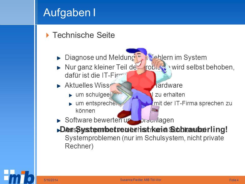 Folie 45/16/2014 Susanne Fiedler, MiB Töl-Wor Aufgaben I Technische Seite Diagnose und Meldung von Fehlern im System Nur ganz kleiner Teil der Problem