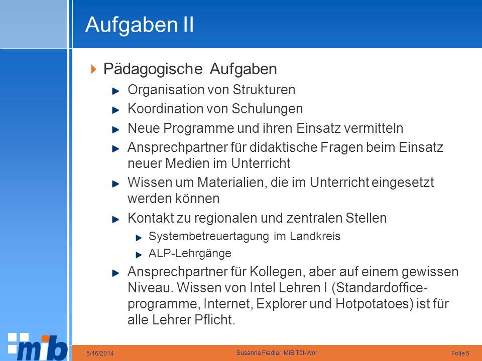 Folie 55/16/2014 Susanne Fiedler, MiB Töl-Wor Aufgaben II Pädagogische Aufgaben Organisation von Strukturen Koordination von Schulungen Neue Programme