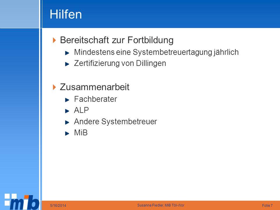 Folie 75/16/2014 Susanne Fiedler, MiB Töl-Wor Hilfen Bereitschaft zur Fortbildung Mindestens eine Systembetreuertagung jährlich Zertifizierung von Dil
