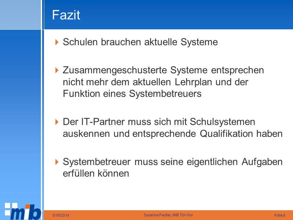 Folie 85/16/2014 Susanne Fiedler, MiB Töl-Wor Fazit Schulen brauchen aktuelle Systeme Zusammengeschusterte Systeme entsprechen nicht mehr dem aktuelle