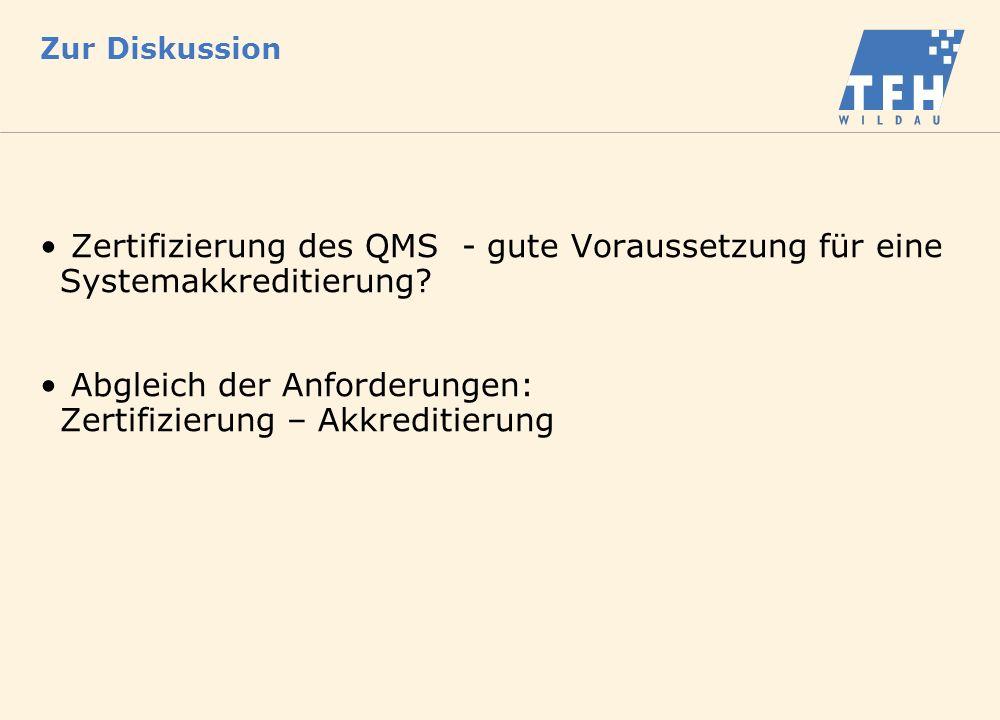 Zur Diskussion Zertifizierung des QMS - gute Voraussetzung für eine Systemakkreditierung? Abgleich der Anforderungen: Zertifizierung – Akkreditierung