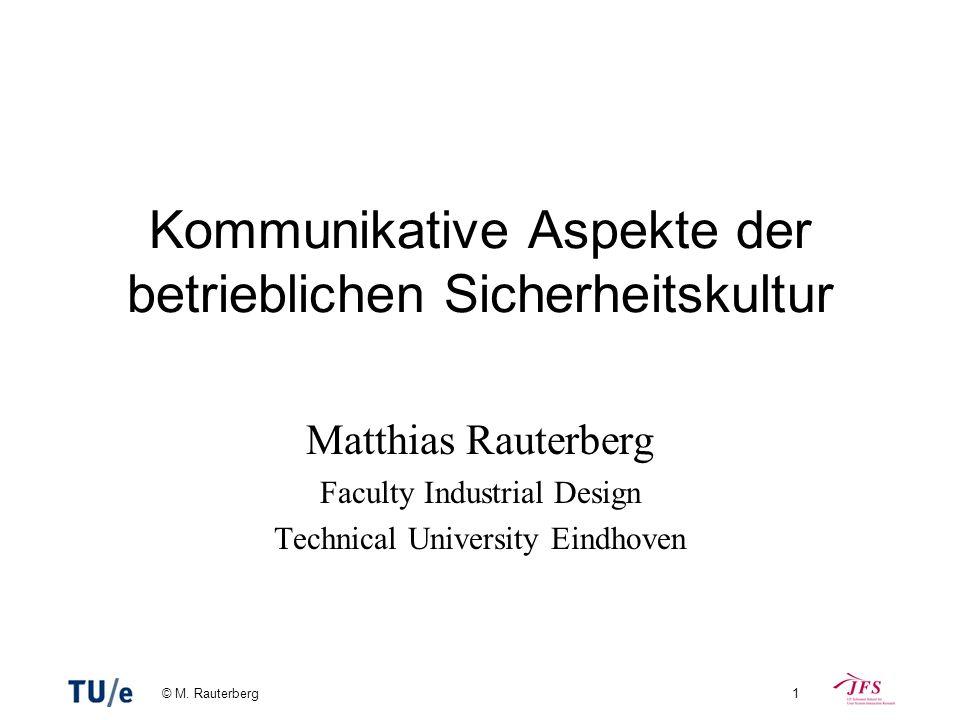 © M. Rauterberg1 Kommunikative Aspekte der betrieblichen Sicherheitskultur Matthias Rauterberg Faculty Industrial Design Technical University Eindhove