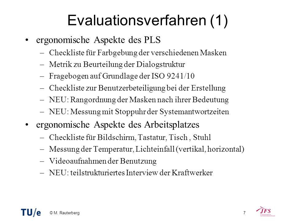 © M. Rauterberg7 Evaluationsverfahren (1) ergonomische Aspekte des PLS –Checkliste für Farbgebung der verschiedenen Masken –Metrik zu Beurteilung der