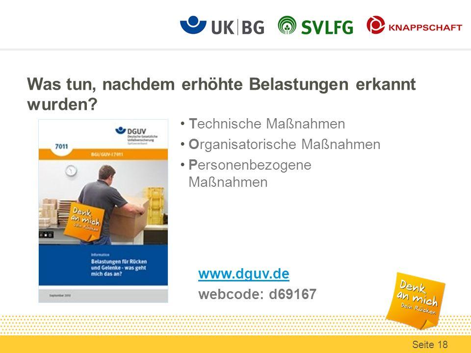 Was tun, nachdem erhöhte Belastungen erkannt wurden? Technische Maßnahmen Organisatorische Maßnahmen Personenbezogene Maßnahmen Seite 18 www.dguv.de w