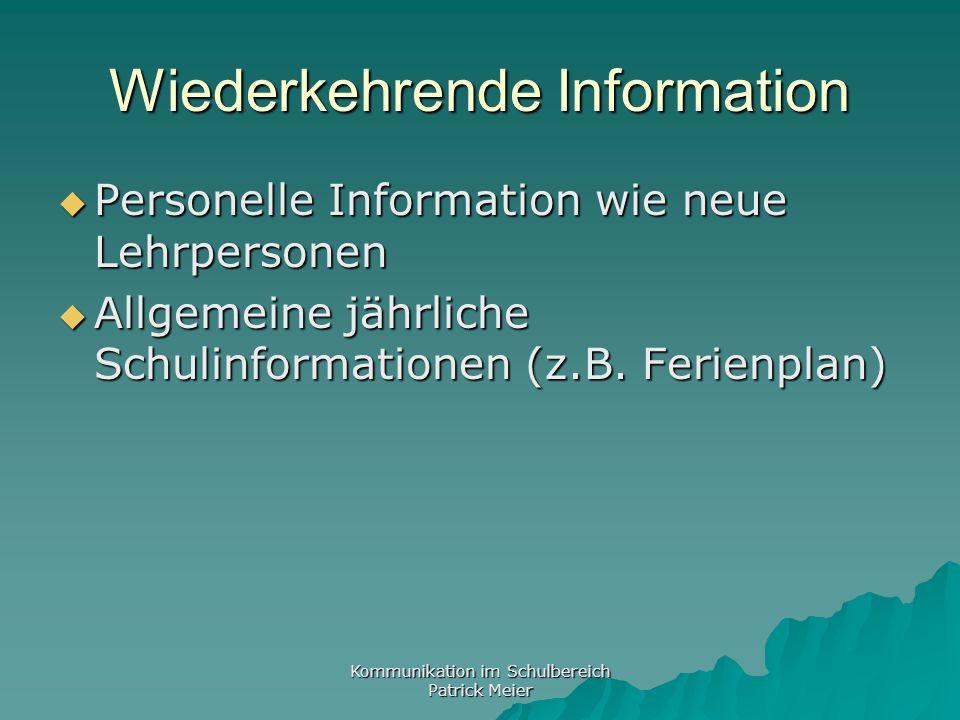 Kommunikation im Schulbereich Patrick Meier Wiederkehrende Information Personelle Information wie neue Lehrpersonen Personelle Information wie neue Lehrpersonen Allgemeine jährliche Schulinformationen (z.B.