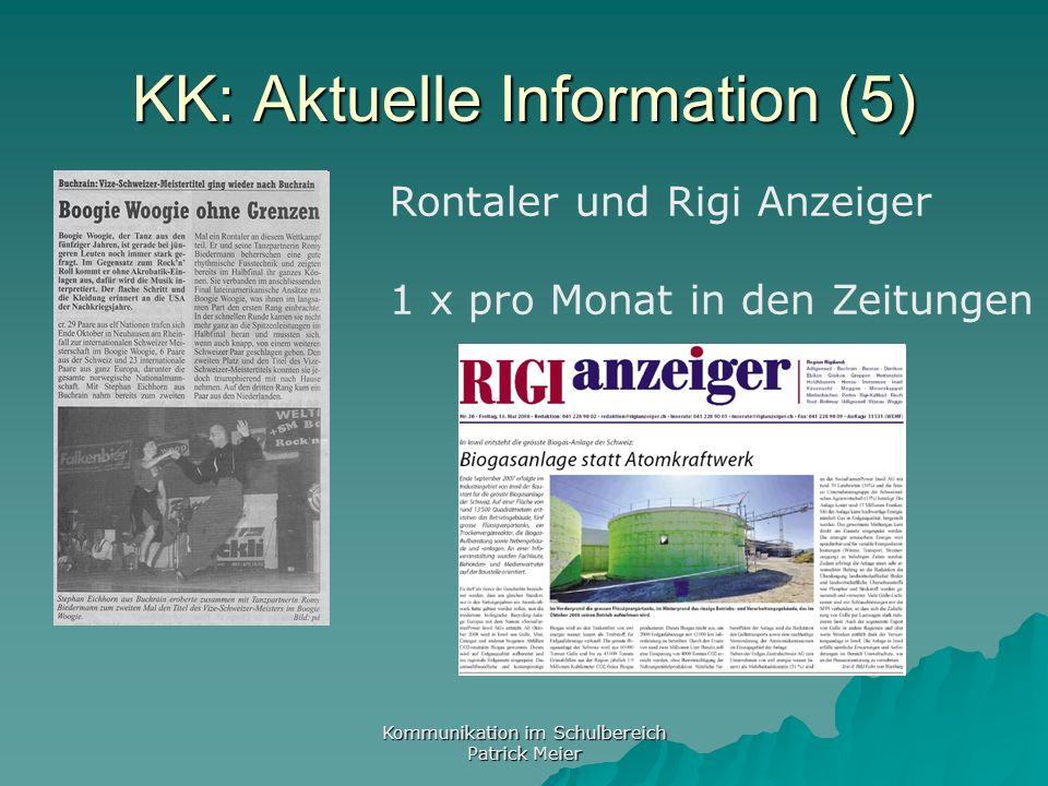 Kommunikation im Schulbereich Patrick Meier KK: Aktuelle Information (5) Rontaler und Rigi Anzeiger 1 x pro Monat in den Zeitungen