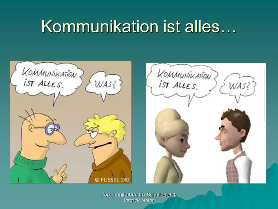 Kommunikation im Schulbereich Patrick Meier Kommunikation ist alles…