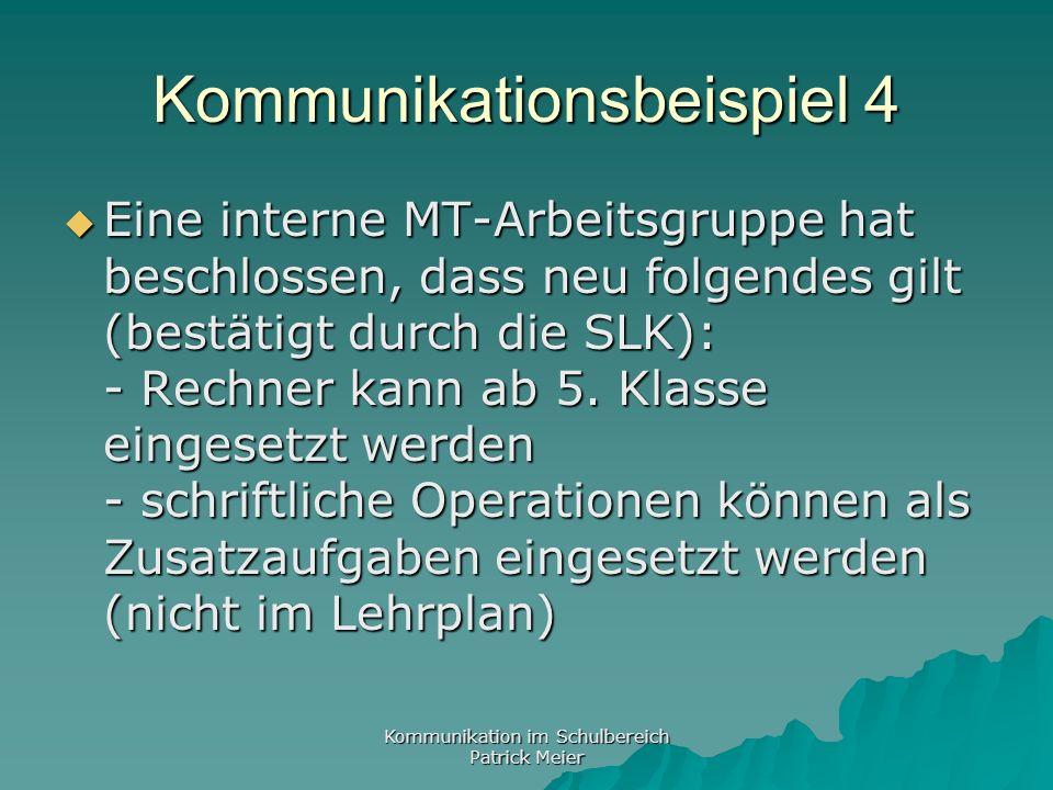 Kommunikation im Schulbereich Patrick Meier Kommunikationsbeispiel 4 Eine interne MT-Arbeitsgruppe hat beschlossen, dass neu folgendes gilt (bestätigt durch die SLK): - Rechner kann ab 5.