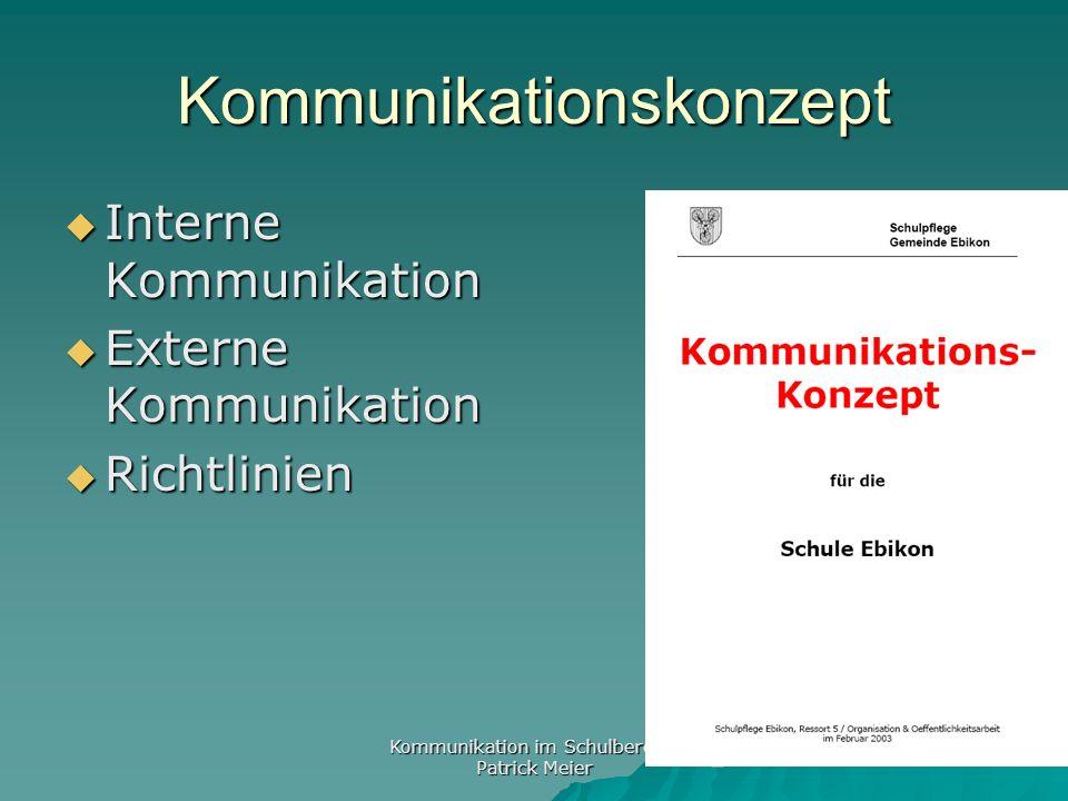 Kommunikation im Schulbereich Patrick Meier Kommunikationskonzept Interne Kommunikation Interne Kommunikation Externe Kommunikation Externe Kommunikation Richtlinien Richtlinien