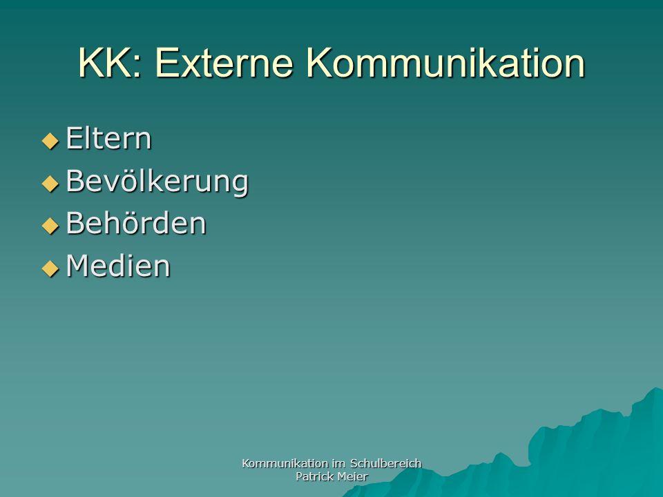 Kommunikation im Schulbereich Patrick Meier KK: Richtlinien und Organisation Medien Medien Das 3 Säulen-Prinzip: wer informiert was.