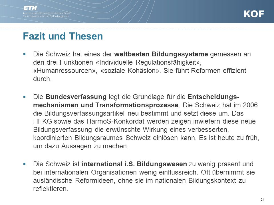 Fazit und Thesen Die Schweiz hat eines der weltbesten Bildungssysteme gemessen an den drei Funktionen «Individuelle Regulationsfähigkeit», «Humanressourcen», «soziale Kohäsion».