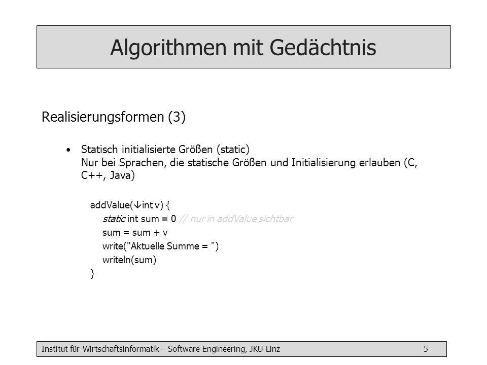 Institut für Wirtschaftsinformatik – Software Engineering, JKU Linz 5 Algorithmen mit Gedächtnis Realisierungsformen (3) Statisch initialisierte Größe