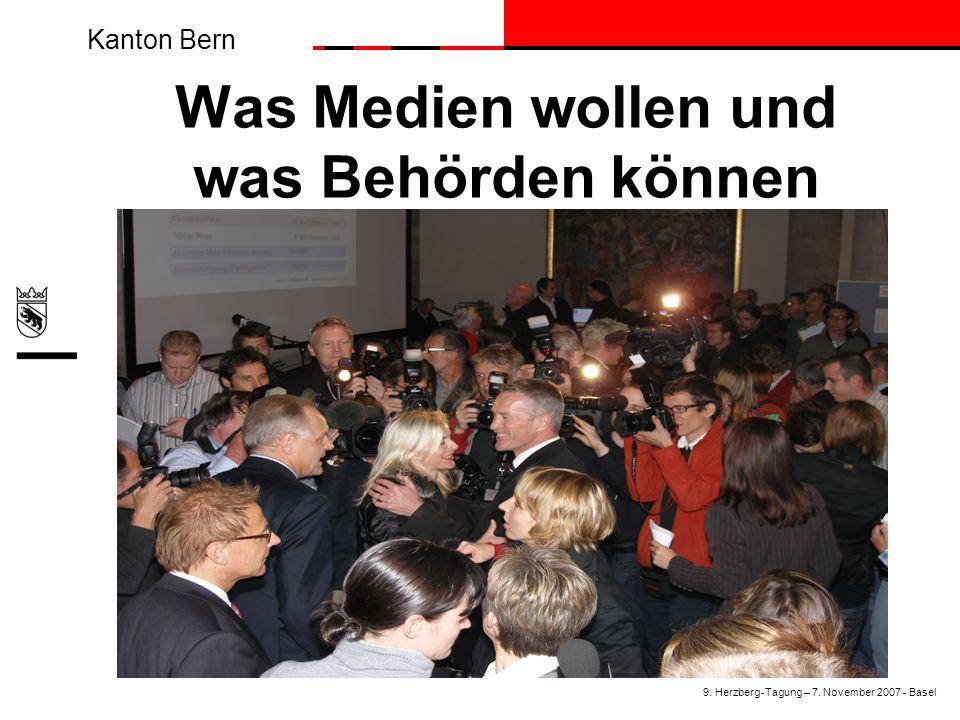 Kanton Bern Was Medien wollen und was Behörden können 9. Herzberg-Tagung – 7. November 2007 - Basel