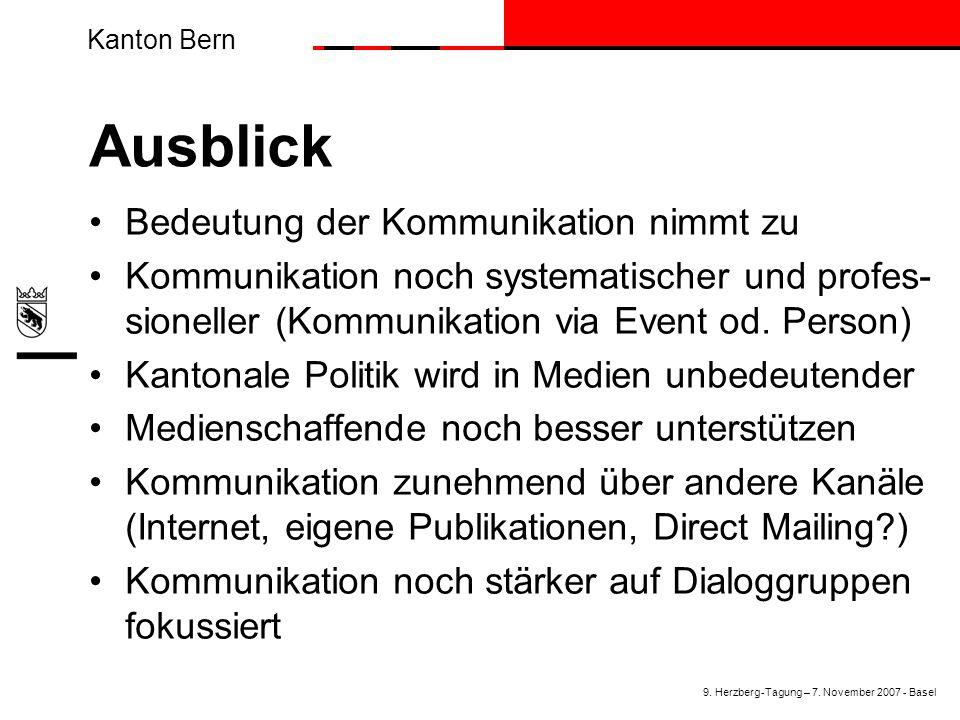 Kanton Bern Ausblick Bedeutung der Kommunikation nimmt zu Kommunikation noch systematischer und profes- sioneller (Kommunikation via Event od. Person)