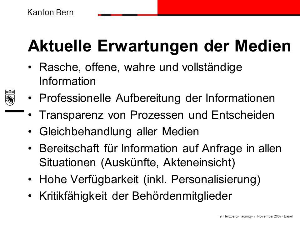 Kanton Bern Aktuelle Erwartungen der Medien Rasche, offene, wahre und vollständige Information Professionelle Aufbereitung der Informationen Transparenz von Prozessen und Entscheiden Gleichbehandlung aller Medien Bereitschaft für Information auf Anfrage in allen Situationen (Auskünfte, Akteneinsicht) Hohe Verfügbarkeit (inkl.