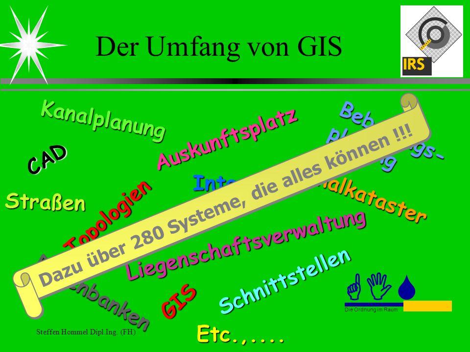 Steffen Hommel Dipl.Ing. (FH) Der Umfang von GIS CAD Kanalkataster Internet Auskunftsplatz TopologienKanalplanungLiegenschaftsverwaltung Bebauungs- pl