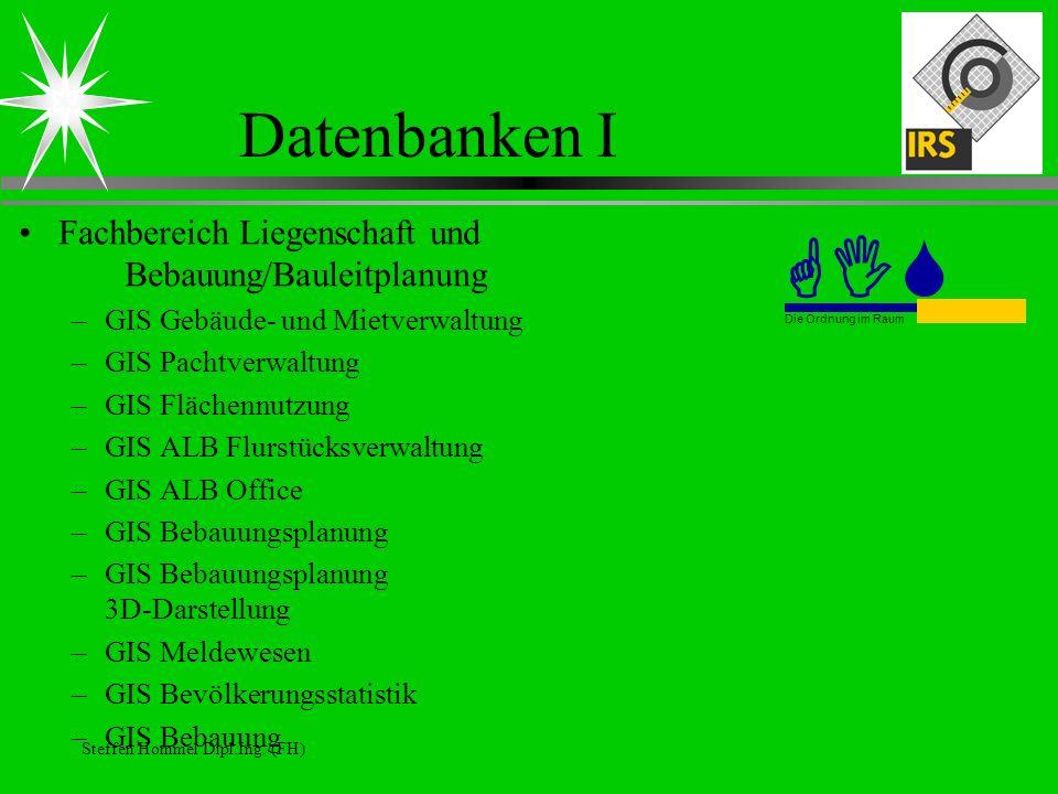 Steffen Hommel Dipl.Ing. (FH) Datenbanken I Fachbereich Liegenschaft und Bebauung/Bauleitplanung –GIS Gebäude- und Mietverwaltung –GIS Pachtverwaltung