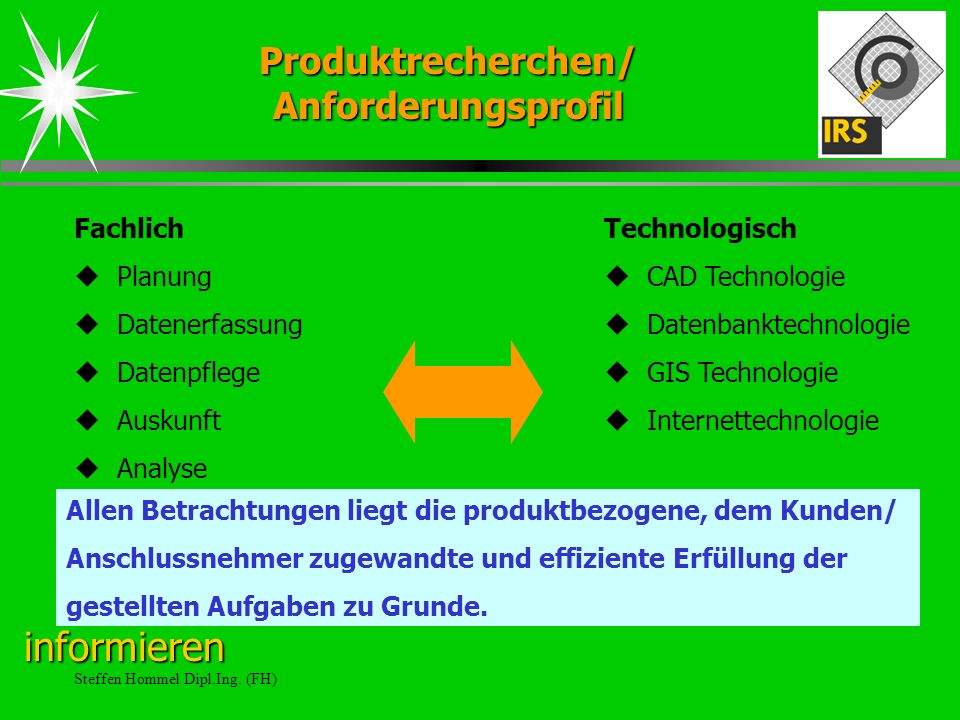 Steffen Hommel Dipl.Ing. (FH) Technologisch CAD Technologie Datenbanktechnologie GIS Technologie Internettechnologie Fachlich Planung Datenerfassung D