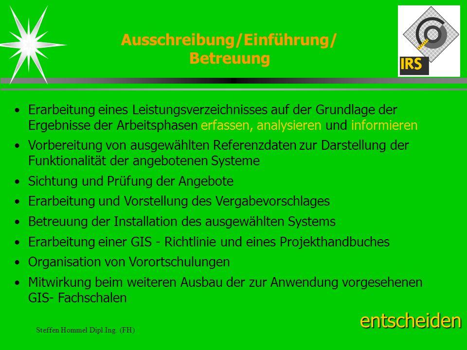 Steffen Hommel Dipl.Ing. (FH) Ausschreibung/Einführung/ Betreuung entscheiden Erarbeitung eines Leistungsverzeichnisses auf der Grundlage der Ergebnis