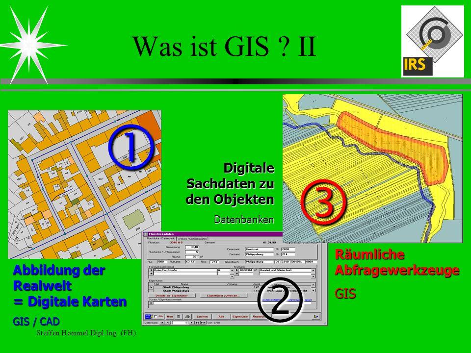 Steffen Hommel Dipl.Ing. (FH) Was ist GIS ? II Abbildung der Realwelt = Digitale Karten GIS / CAD Digitale Sachdaten zu den Objekten Datenbanken Räuml