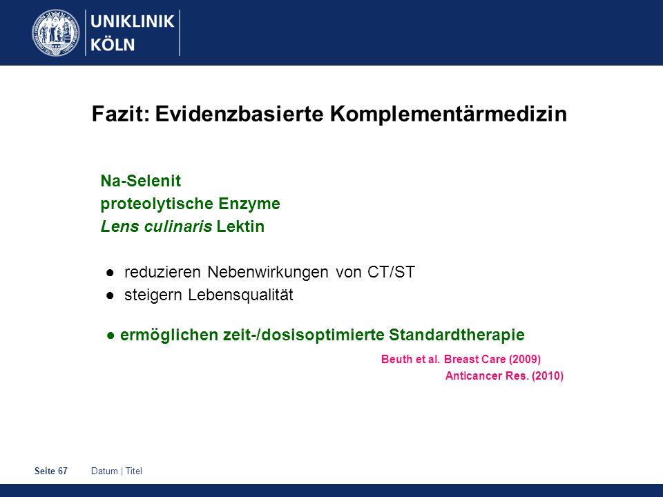 Datum | TitelSeite 67 Fazit: Evidenzbasierte Komplementärmedizin Na-Selenit proteolytische Enzyme Lens culinaris Lektin reduzieren Nebenwirkungen von CT/ST steigern Lebensqualität ermöglichen zeit-/dosisoptimierte Standardtherapie Beuth et al.